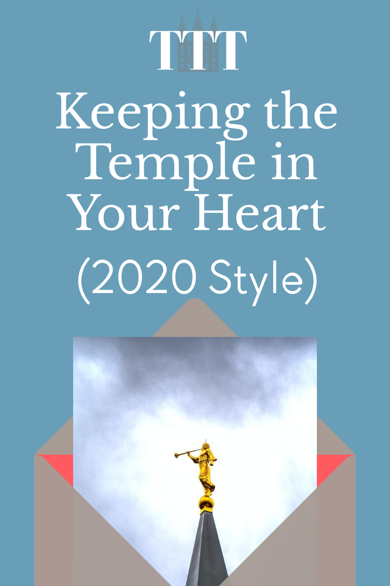 Keep the Temple in your heart even when you can't go there