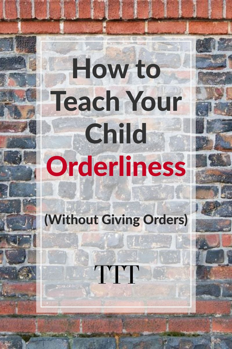 How to teach your child orderliness (without giving orders)