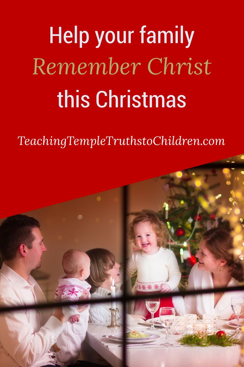 Help your family remember Christ this Christmas