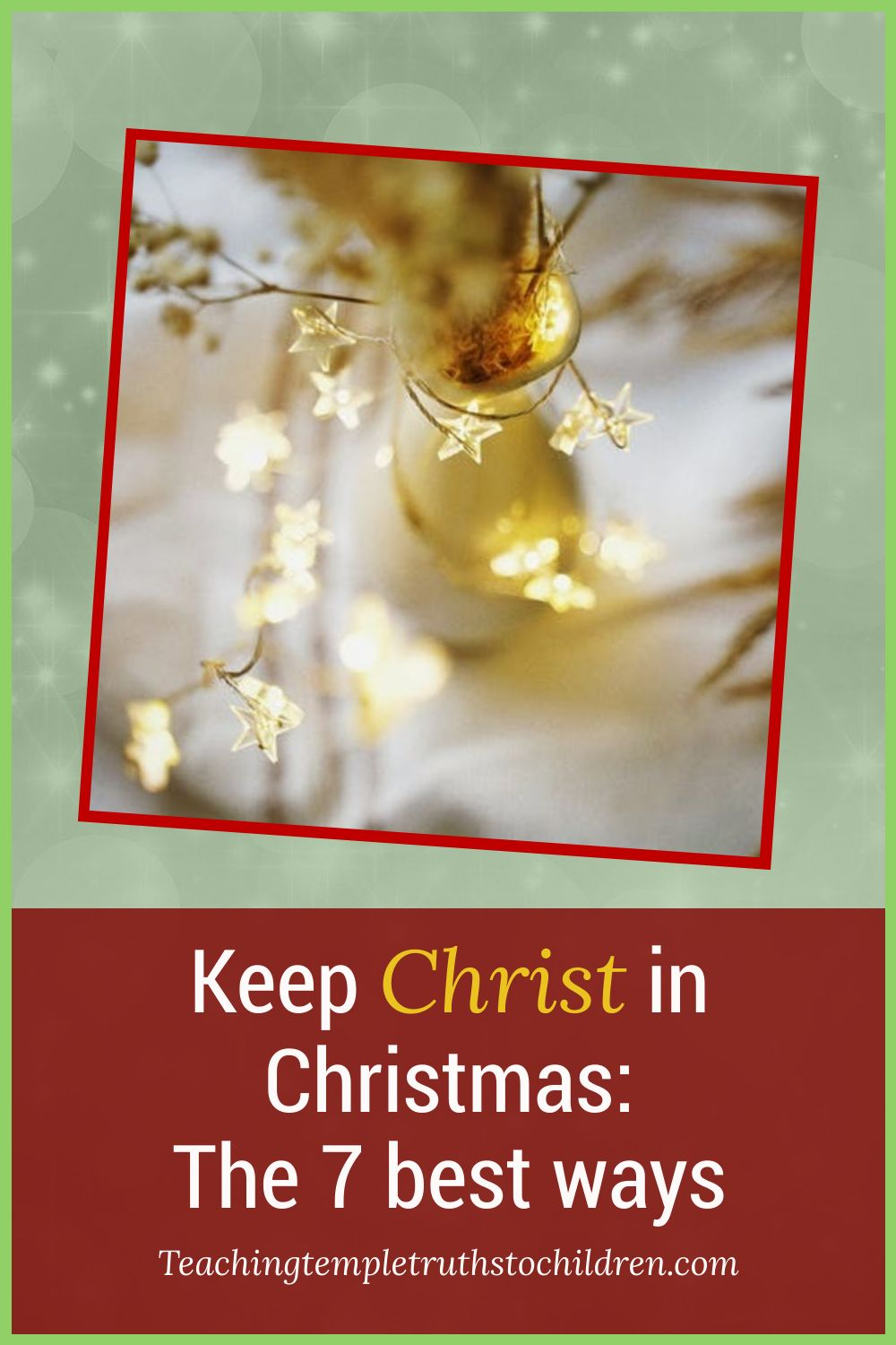 Keeping Christ in Christmas: The 7 best ways
