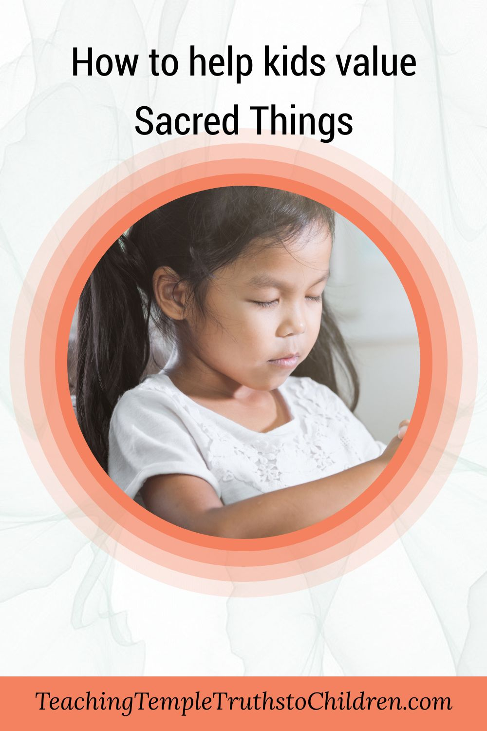 How to help kids value sacred things