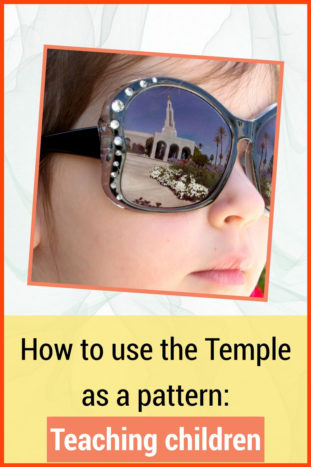 How to use the Temple as a pattern: The eternal potential of children