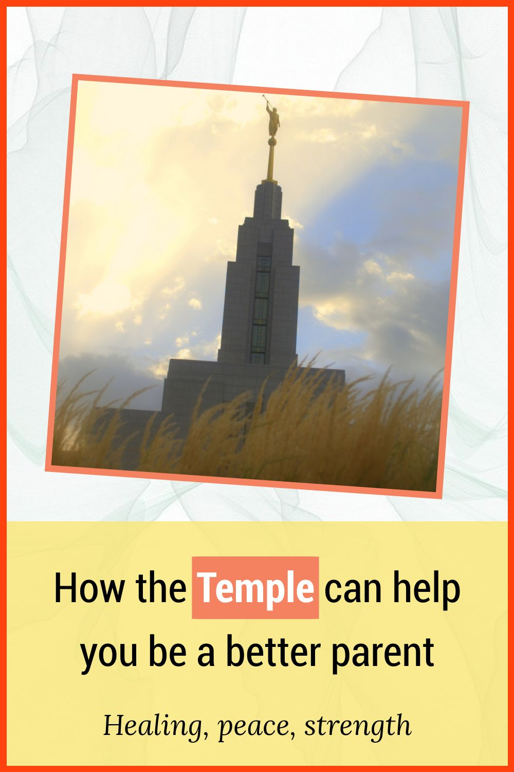 The Temple can help you be a better parent: healing, peace, strength