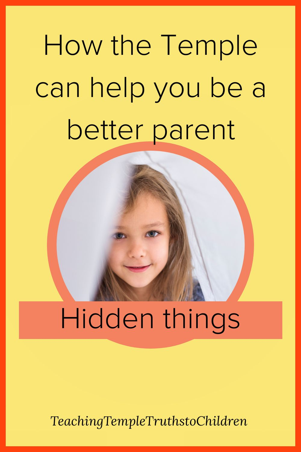 How the Temple can make you a better parent: hidden things