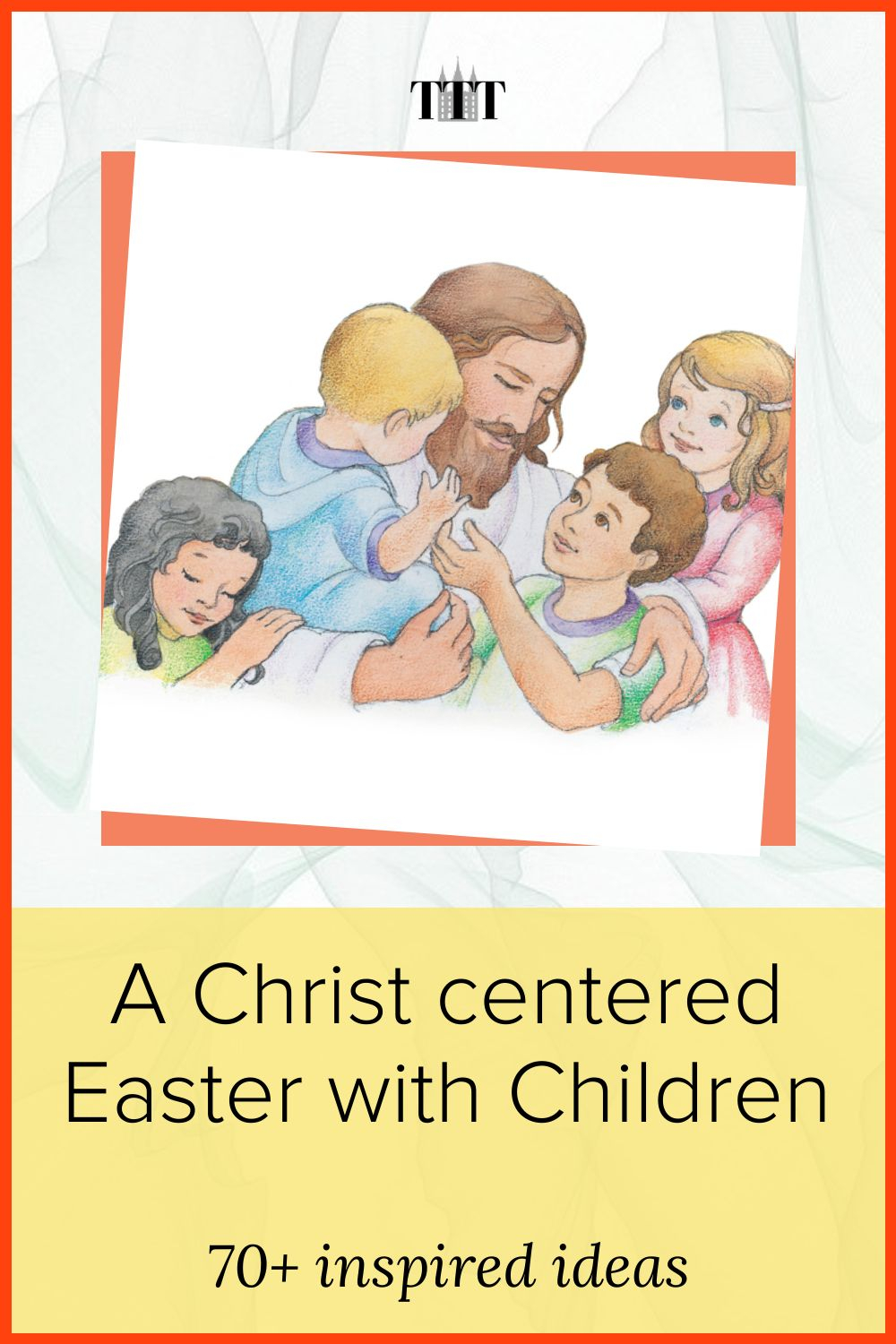 A Christ centered Easter with Children: 70+ inspired ideas