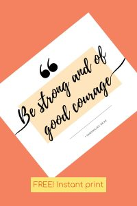 """FREE! Instant Print """"Be strong and of good courage"""""""