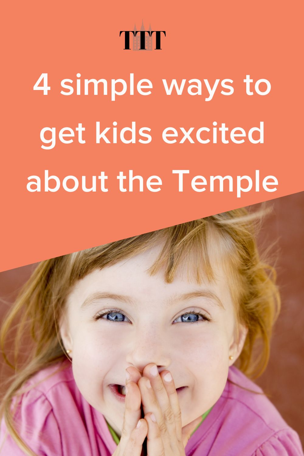 4 simple ways to get kids excited about the Temple