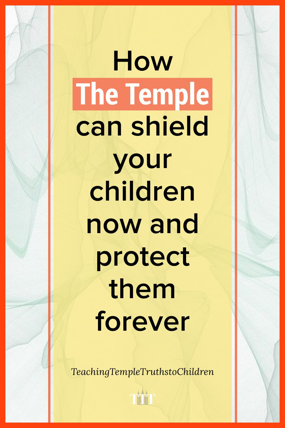 How the Temple can shield your children now and protect them forever