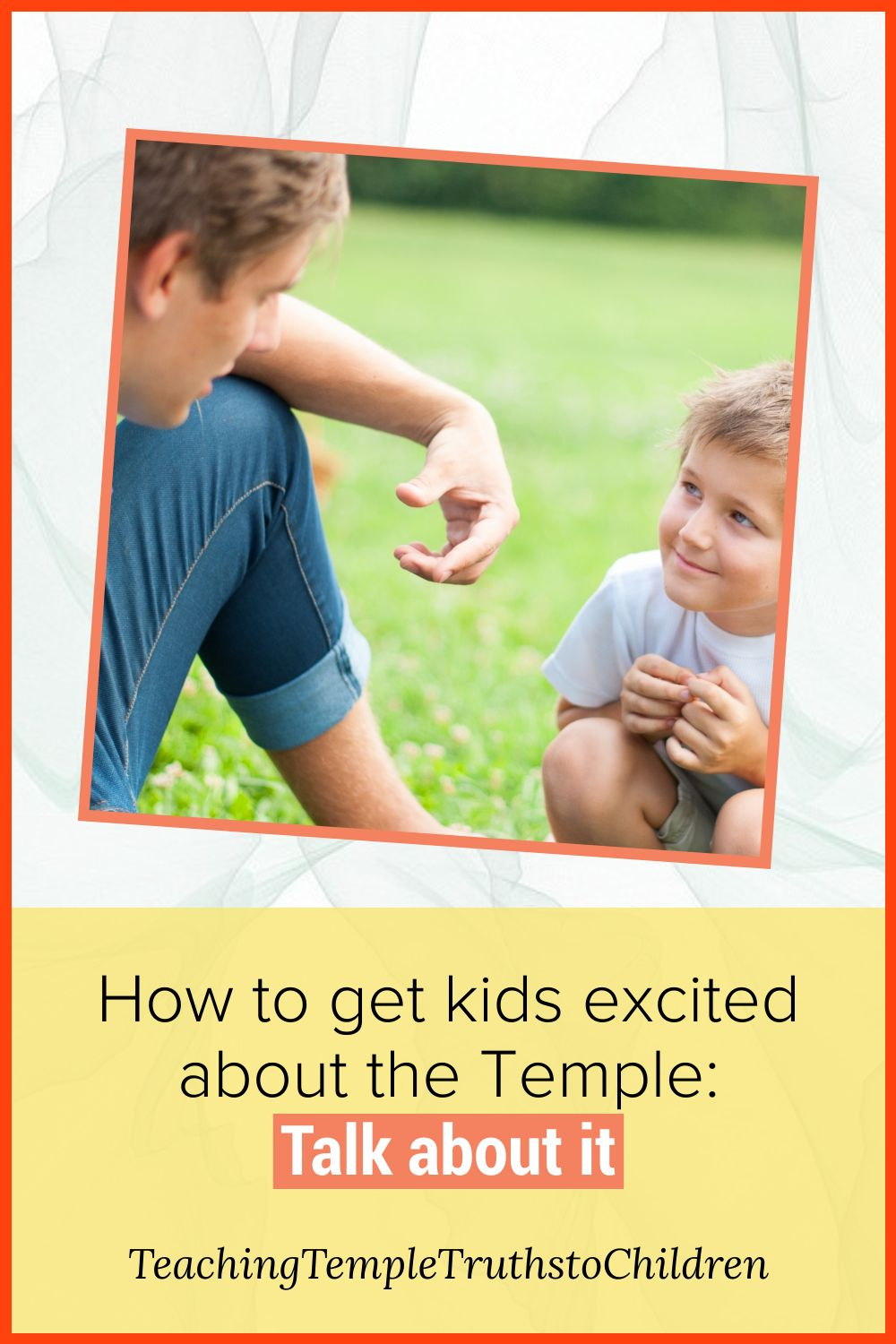 How to get kids excited about the Temple: Talk to them