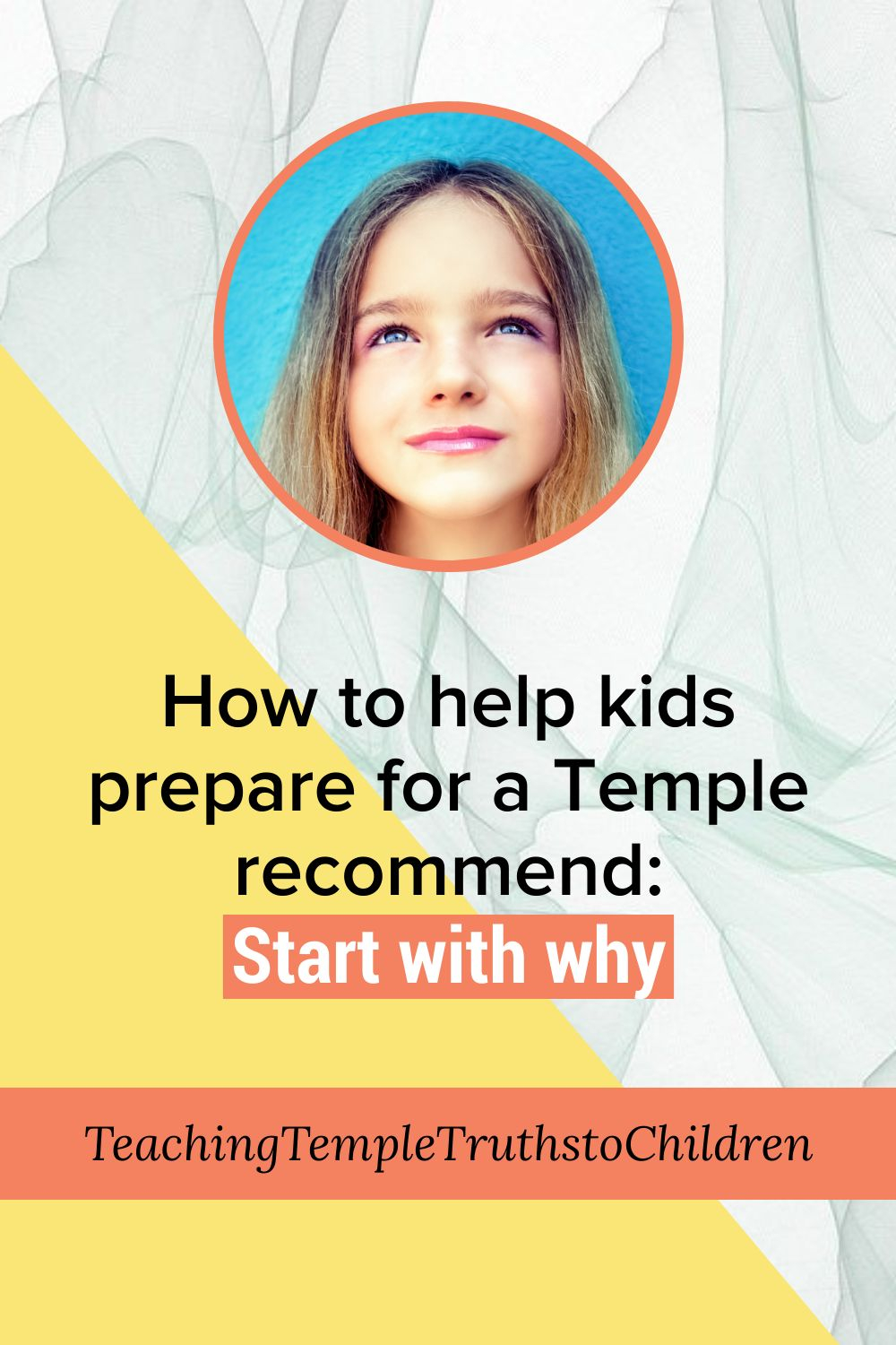 How to help kids prepare for a Temple recommend: Start with why