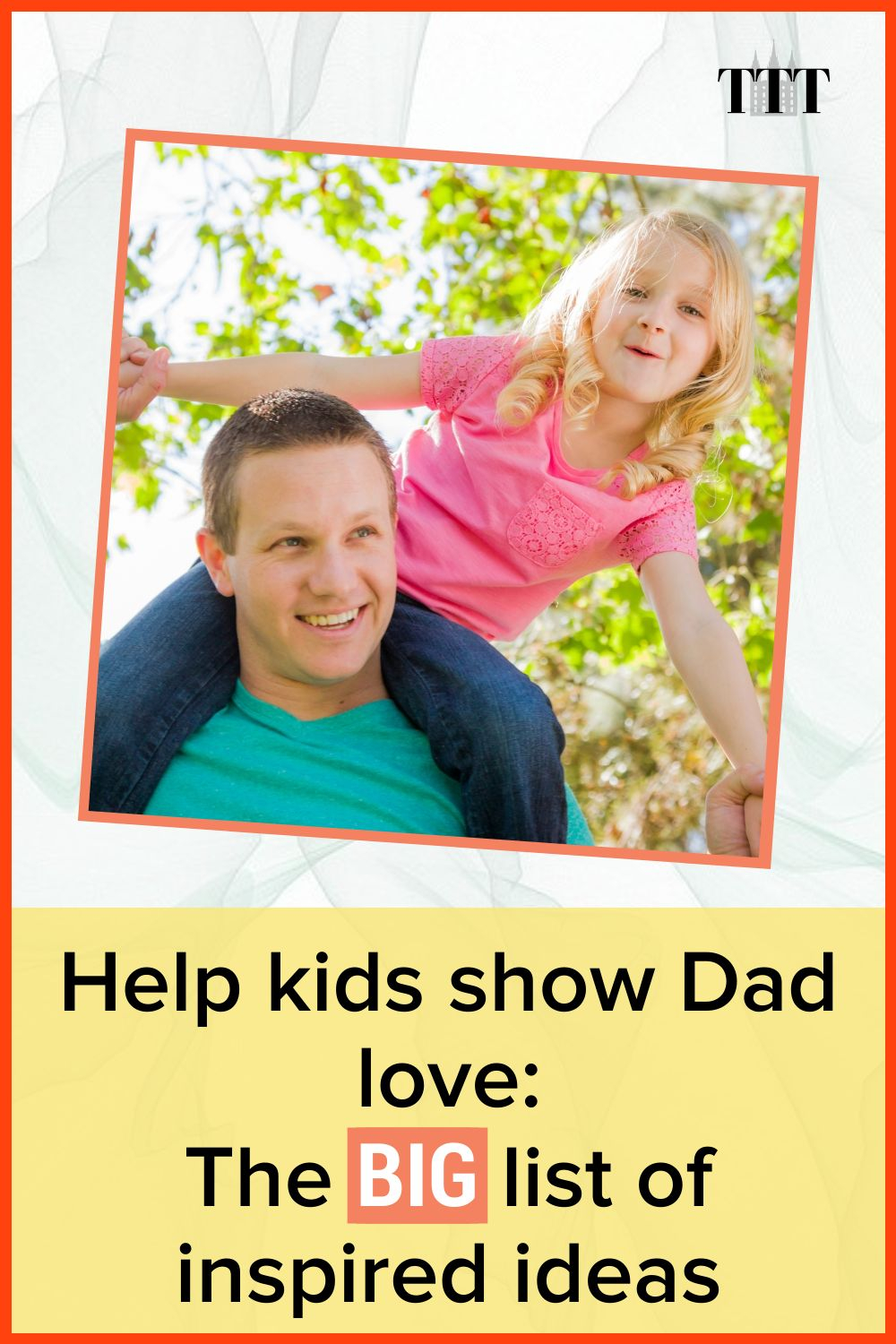 Help kids show Dad Love: The Big List of inspired ideas