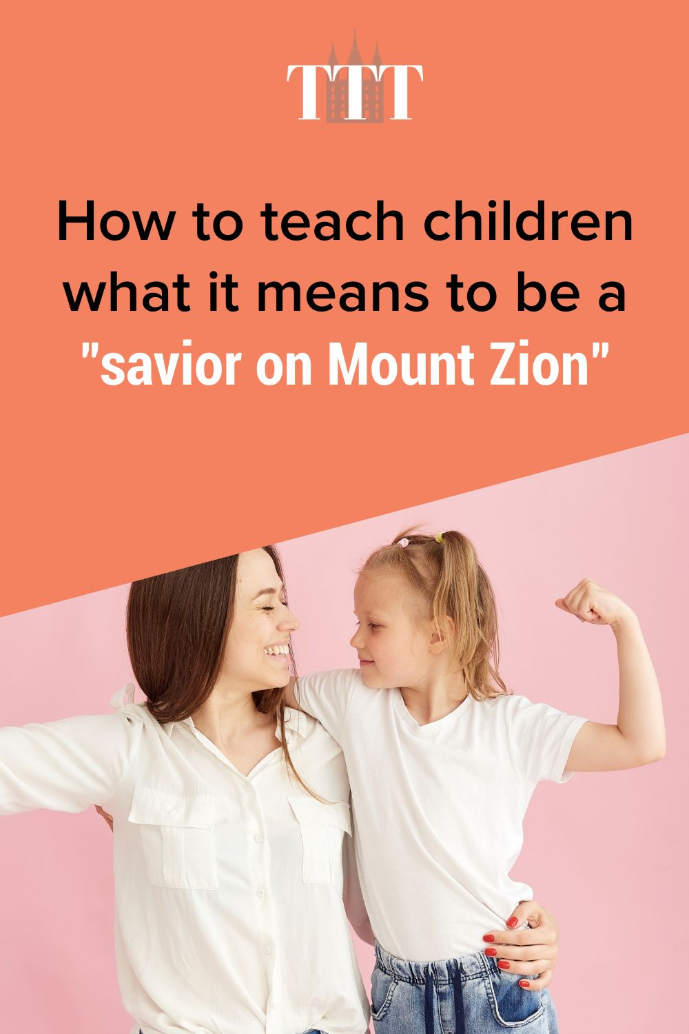 """How to teach your children what it means to be a """"savior on Mount Zion"""""""