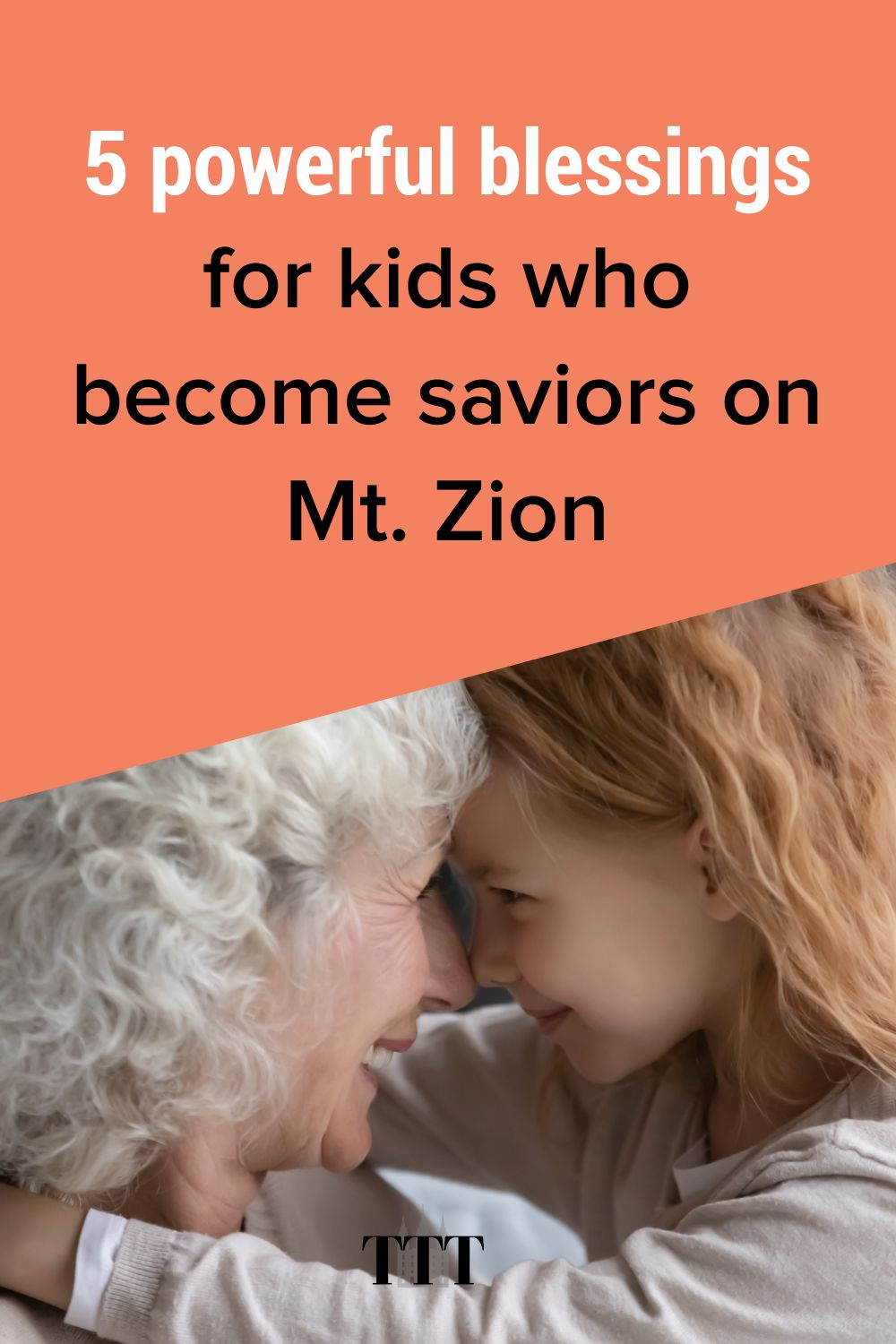 5 powerful blessings for kids who become saviors on Mt. Zion