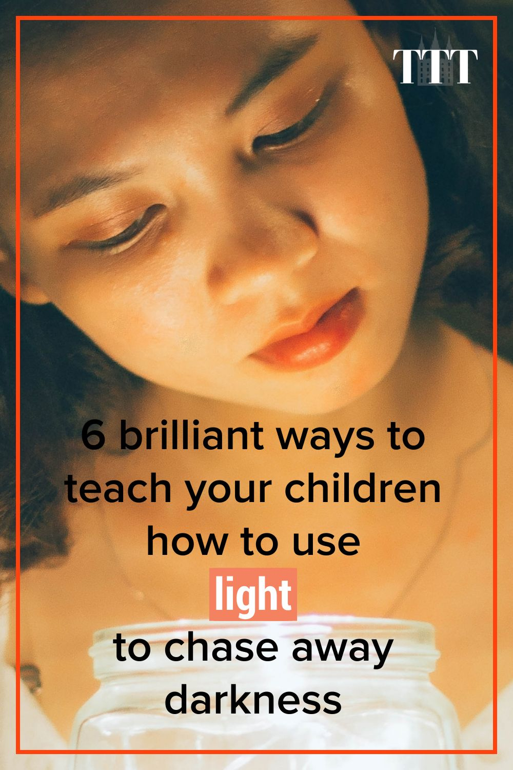 6 brilliant ways to teach kids how to chase darkness away with light