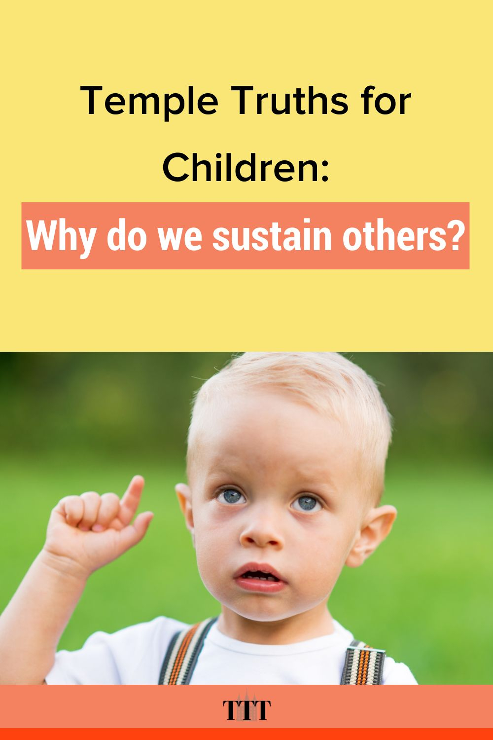 Temple Truths for Children: Why do we sustaing others?